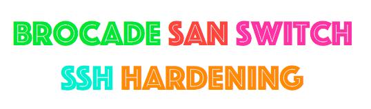 Brocade SAN Switch SSH Hardening- SSH Server CBC Mode
