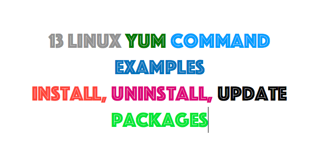 13 Linux Yum Command Examples – Install, Uninstall, Update