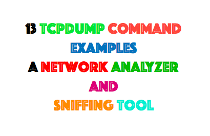 13 Tcpdump Command Examples – A Network Analyzer and Sniffing Tool